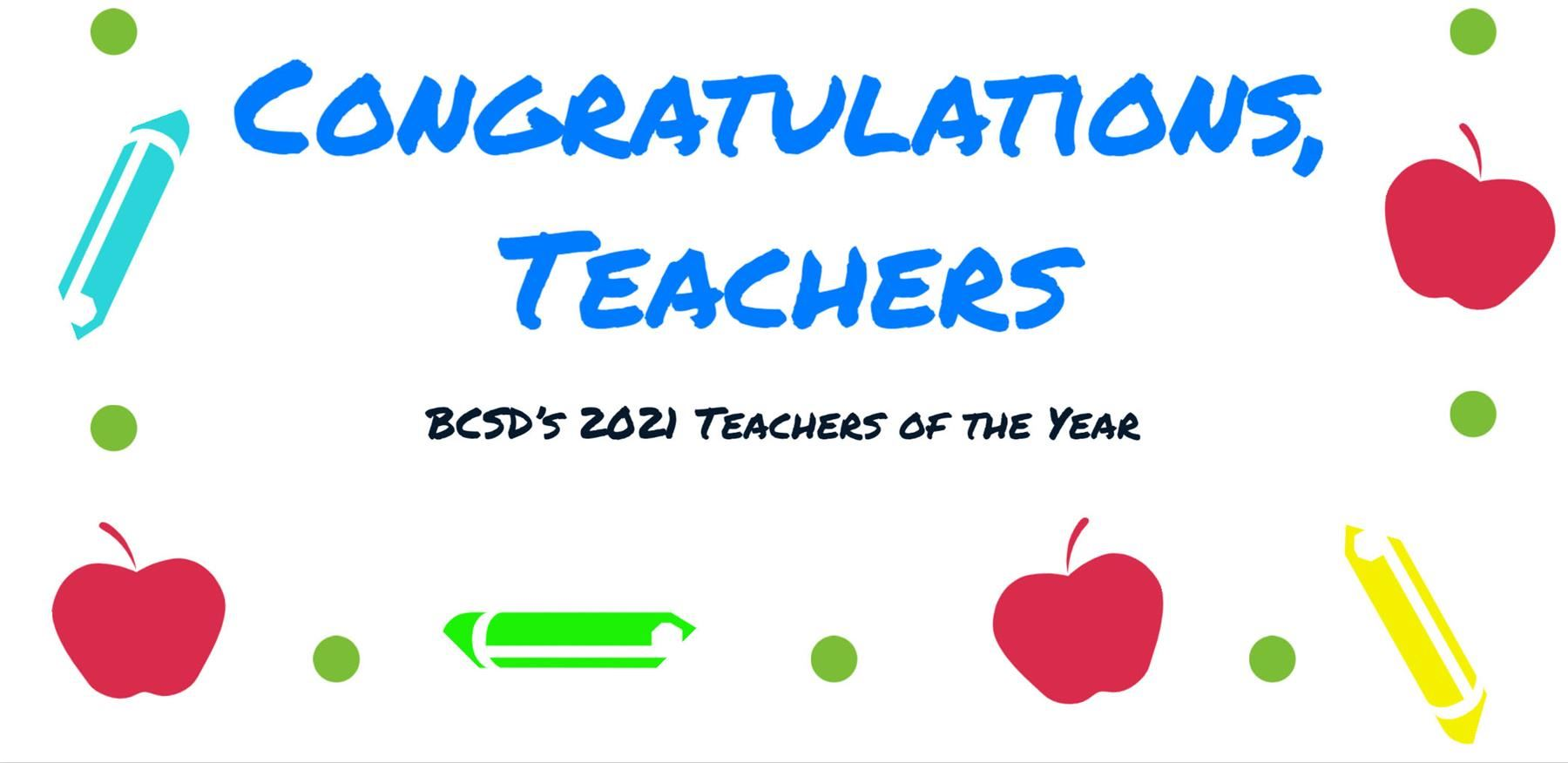 "graphic that reads ""congratulations, teachers; BCSD's 2021 Teachers of the Year"""