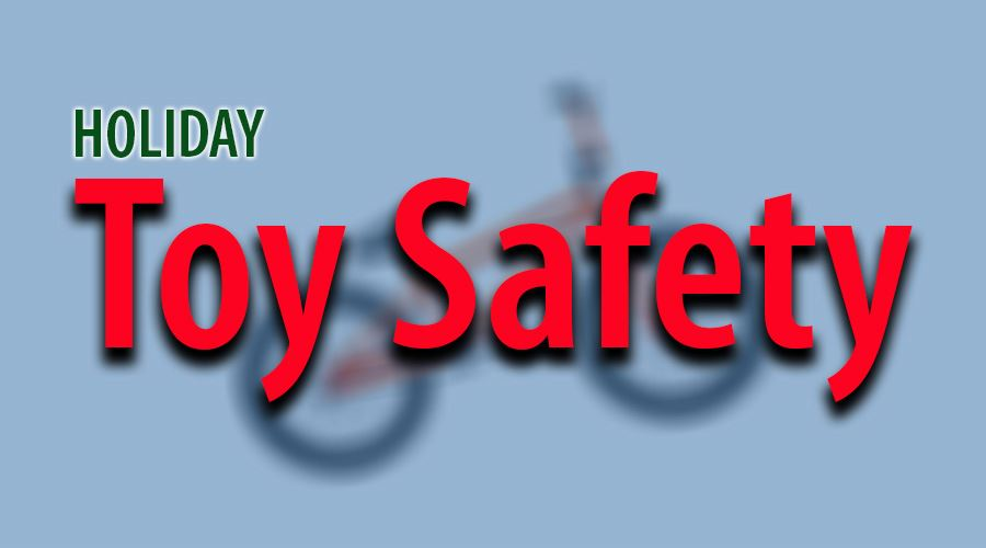 Holiday toy safety concerns, tips